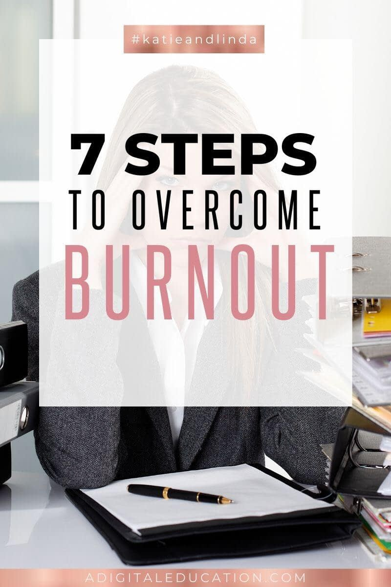7 Steps To Overcome Burnout