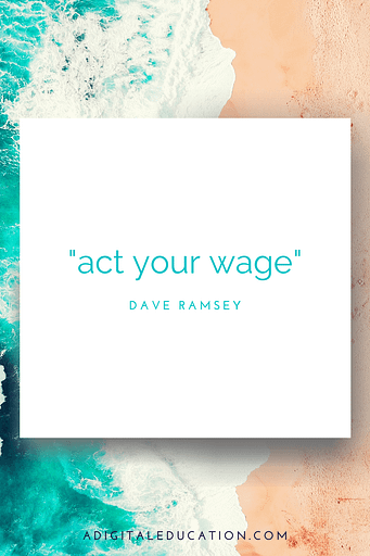 act your wage dave ramsey quote about money