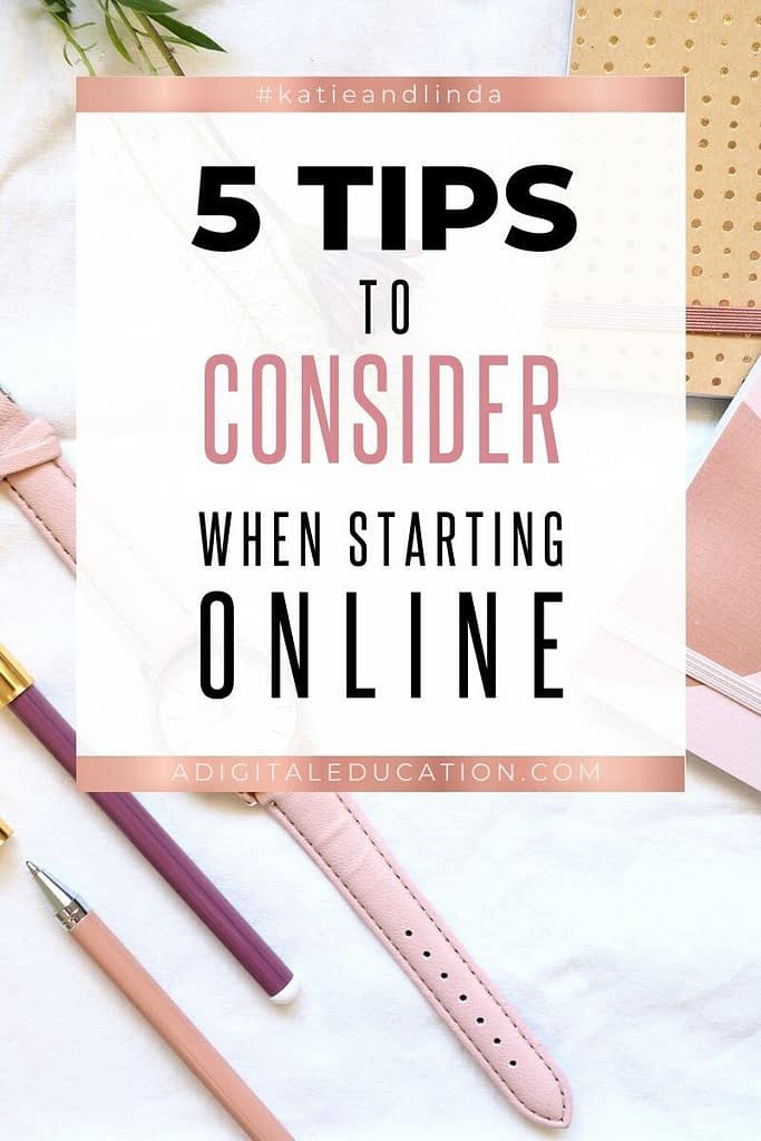 5 Tips To Consider When Starting Online